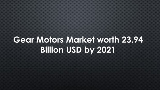 Gear Motors Market worth 23.94 Billion USD by 2021